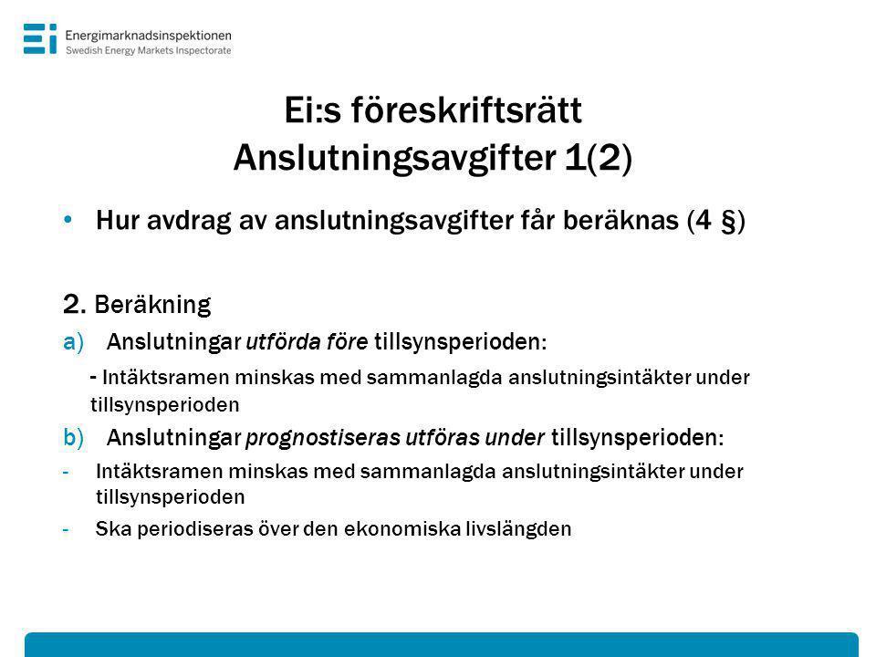 Ei:s föreskriftsrätt Anslutningsavgifter 1(2) • Hur avdrag av anslutningsavgifter får beräknas (4 §) 2.