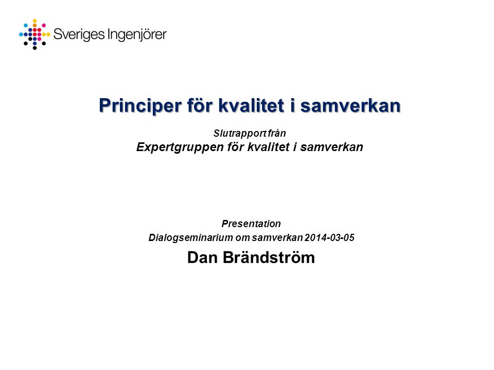 Principer för kvalitet i samverkan Principer för kvalitet i samverkan Slutrapport från Expertgruppen för kvalitet i samverkan Presentation Dialogsemin