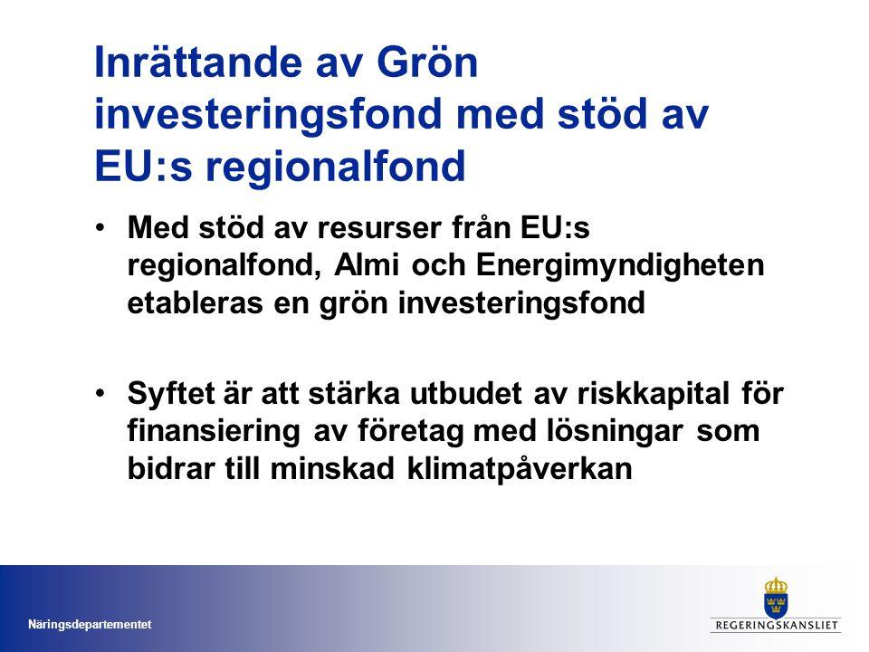 Näringsdepartementet Inrättande av Grön investeringsfond med stöd av EU:s regionalfond •Med stöd av resurser från EU:s regionalfond, Almi och Energimy