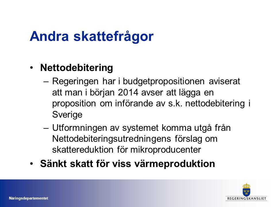 Näringsdepartementet Andra skattefrågor •Nettodebitering –Regeringen har i budgetpropositionen aviserat att man i början 2014 avser att lägga en proposition om införande av s.k.