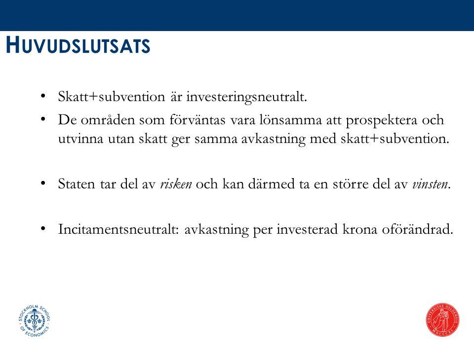 H UVUDSLUTSATS • Skatt+subvention är investeringsneutralt. • De områden som förväntas vara lönsamma att prospektera och utvinna utan skatt ger samma a