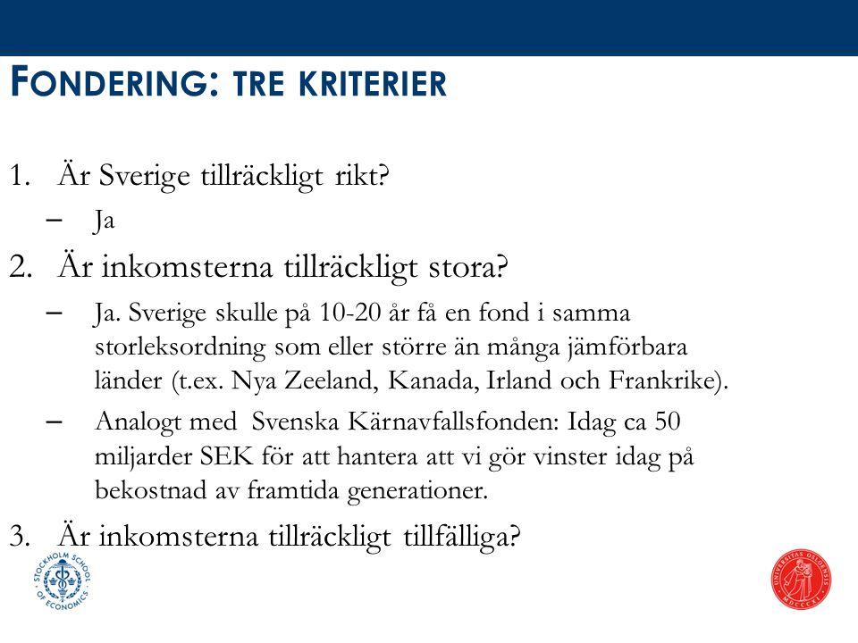 F ONDERING : TRE KRITERIER 1.Är Sverige tillräckligt rikt? – Ja 2.Är inkomsterna tillräckligt stora? – Ja. Sverige skulle på 10-20 år få en fond i sam