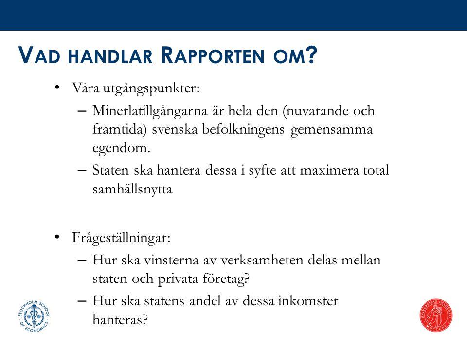 V AD HANDLAR R APPORTEN OM ? • Våra utgångspunkter: – Minerlatillgångarna är hela den (nuvarande och framtida) svenska befolkningens gemensamma egendo