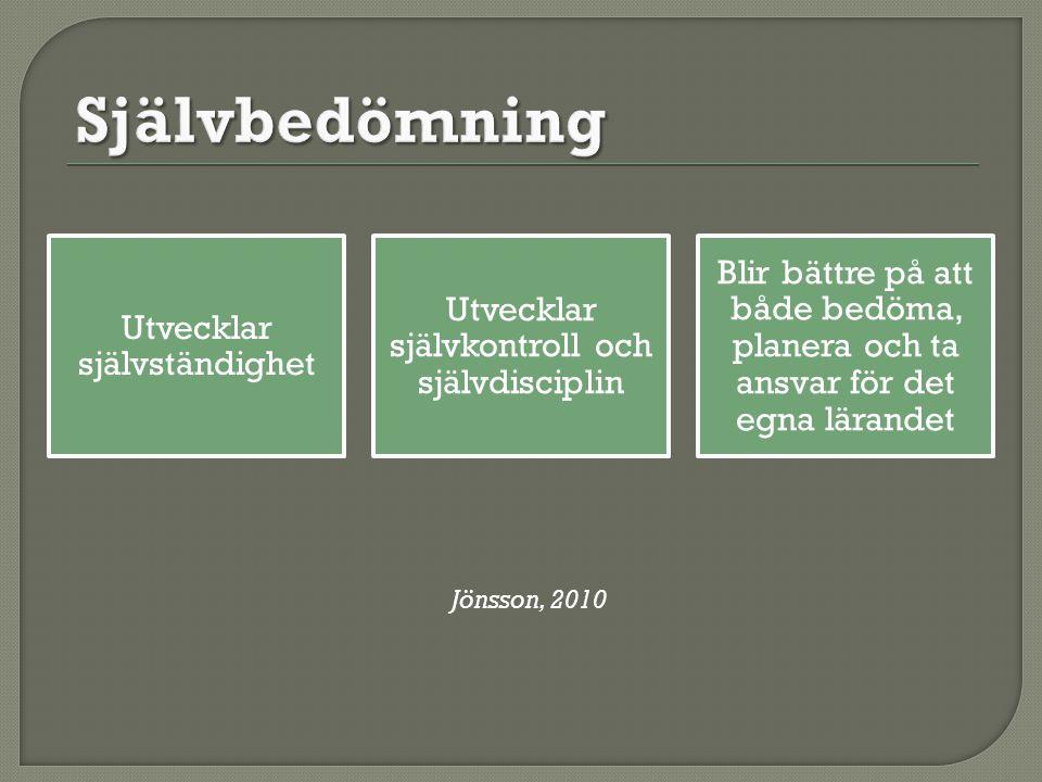 Utvecklar självständighet Utvecklar självkontroll och självdisciplin Blir bättre på att både bedöma, planera och ta ansvar för det egna lärandet Jönsson, 2010