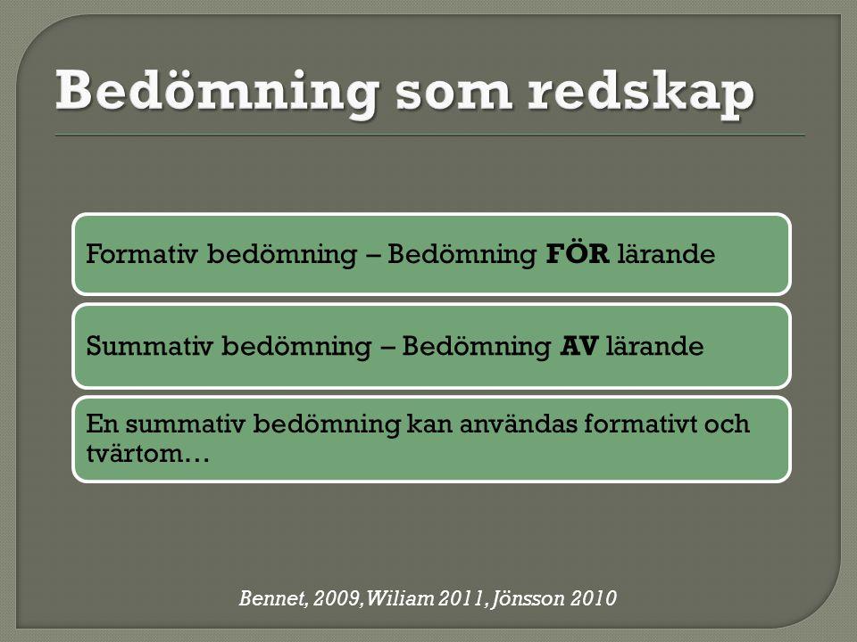 Formativ bedömning – Bedömning FÖR lärande Summativ bedömning – Bedömning AV lärande En summativ bedömning kan användas formativt och tvärtom… Bennet, 2009, Wiliam 2011, Jönsson 2010