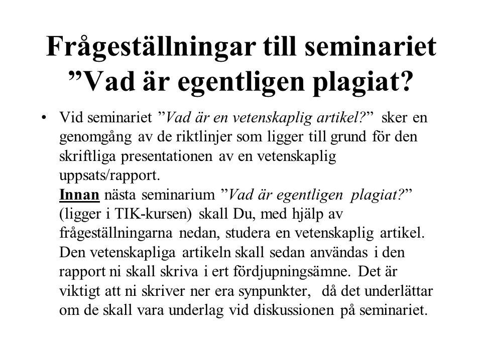 """Frågeställningar till seminariet """"Vad är egentligen plagiat? •Vid seminariet """"Vad är en vetenskaplig artikel?"""" sker en genomgång av de riktlinjer som"""