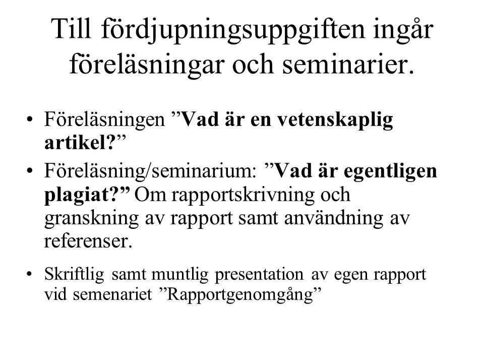 """Till fördjupningsuppgiften ingår föreläsningar och seminarier. •Föreläsningen """"Vad är en vetenskaplig artikel?"""" •Föreläsning/seminarium: """"Vad är egent"""