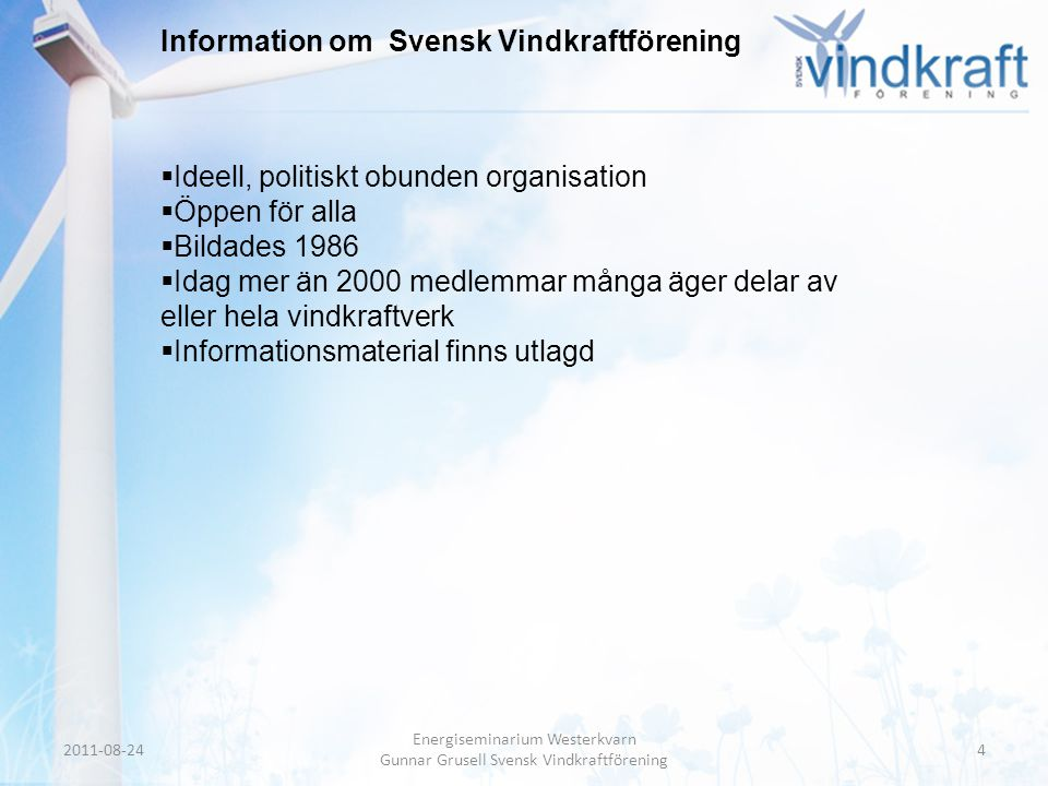 Header • Body Text Information om Svensk Vindkraftförening  Ideell, politiskt obunden organisation  Öppen för alla  Bildades 1986  Idag mer än 200