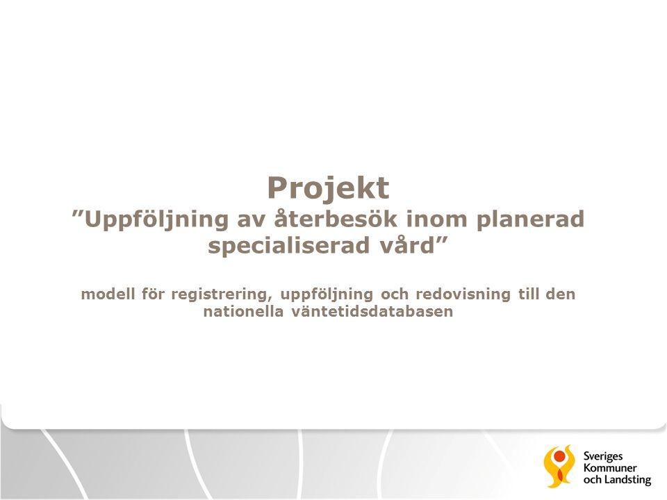 """Projekt """"Uppföljning av återbesök inom planerad specialiserad vård"""" modell för registrering, uppföljning och redovisning till den nationella väntetids"""