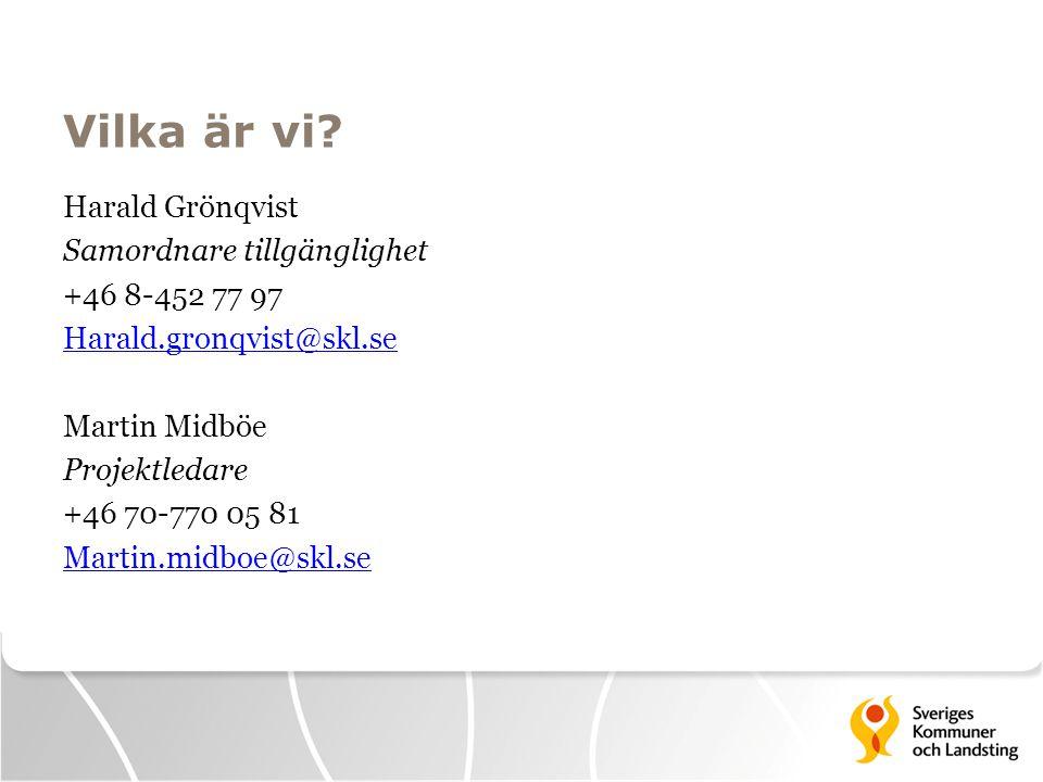 Vilka är vi? Harald Grönqvist Samordnare tillgänglighet +46 8-452 77 97 Harald.gronqvist@skl.se Martin Midböe Projektledare +46 70-770 05 81 Martin.mi
