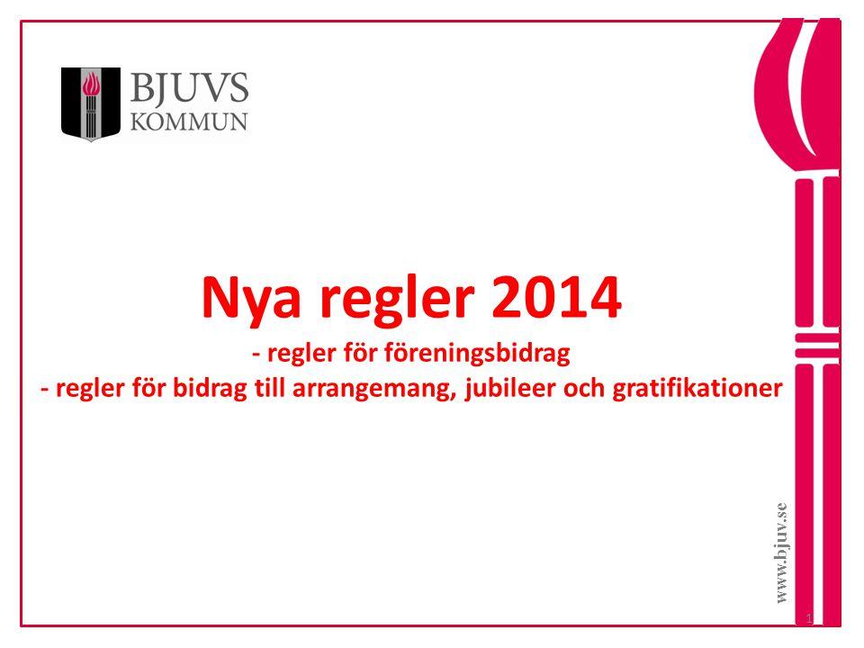 Nya regler 2014 - regler för föreningsbidrag - regler för bidrag till arrangemang, jubileer och gratifikationer www.bjuv.se 1