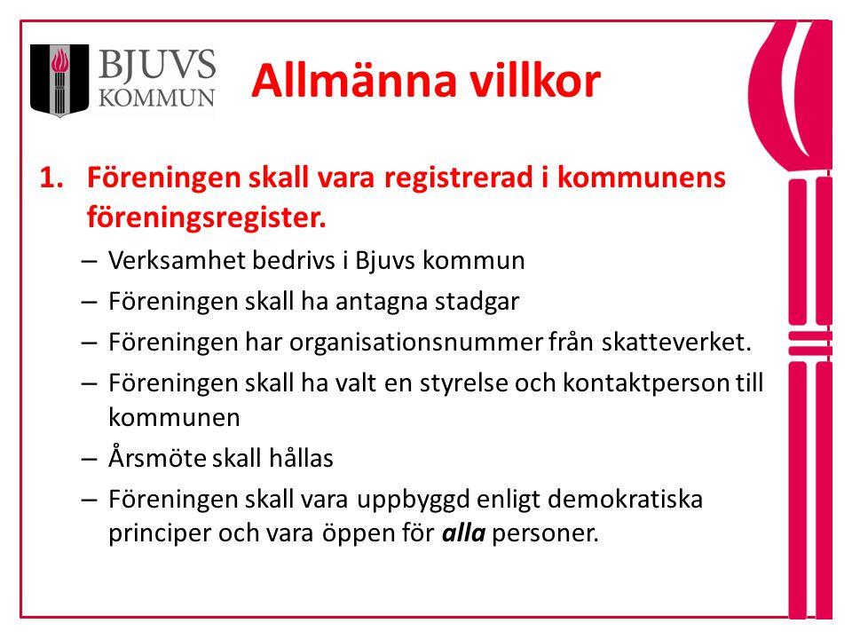 Allmänna villkor 5 1.Föreningen skall vara registrerad i kommunens föreningsregister. – Verksamhet bedrivs i Bjuvs kommun – Föreningen skall ha antagn