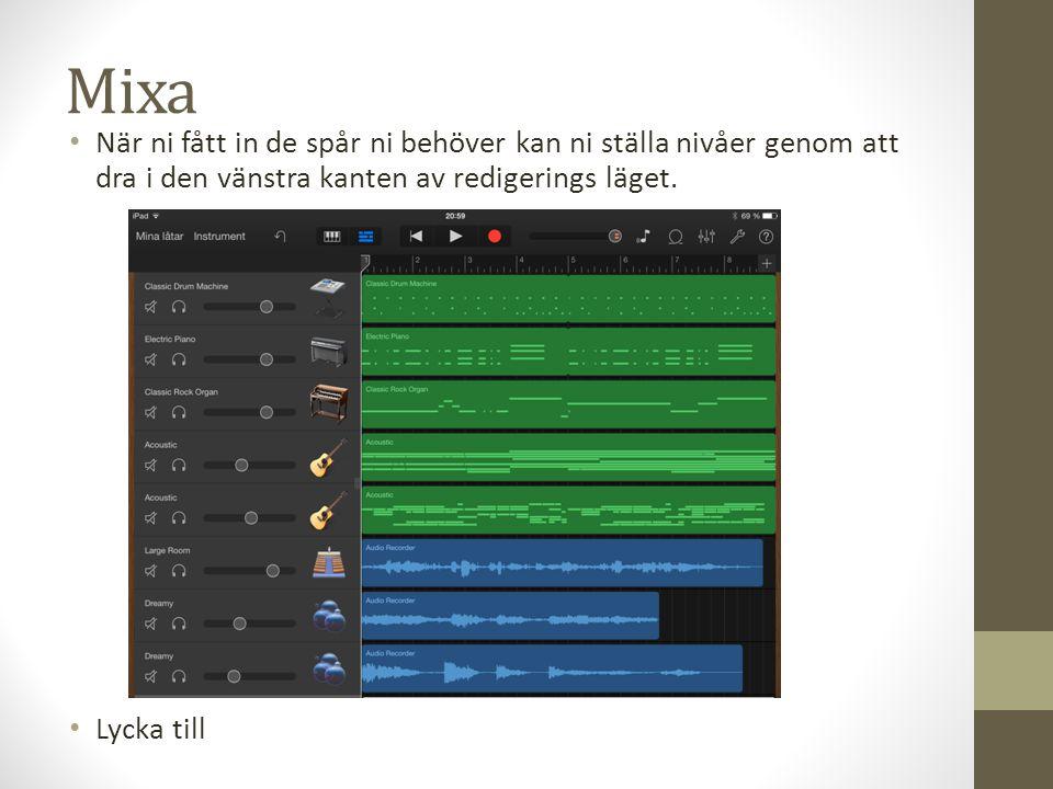 Mixa • När ni fått in de spår ni behöver kan ni ställa nivåer genom att dra i den vänstra kanten av redigerings läget. • Lycka till