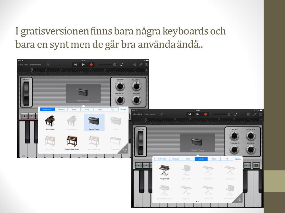 I gratisversionen finns bara några keyboards och bara en synt men de går bra använda ändå..