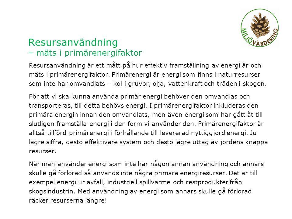 Resursanvändning – mäts i primärenergifaktor Resursanvändning är ett mått på hur effektiv framställning av energi är och mäts i primärenergifaktor.
