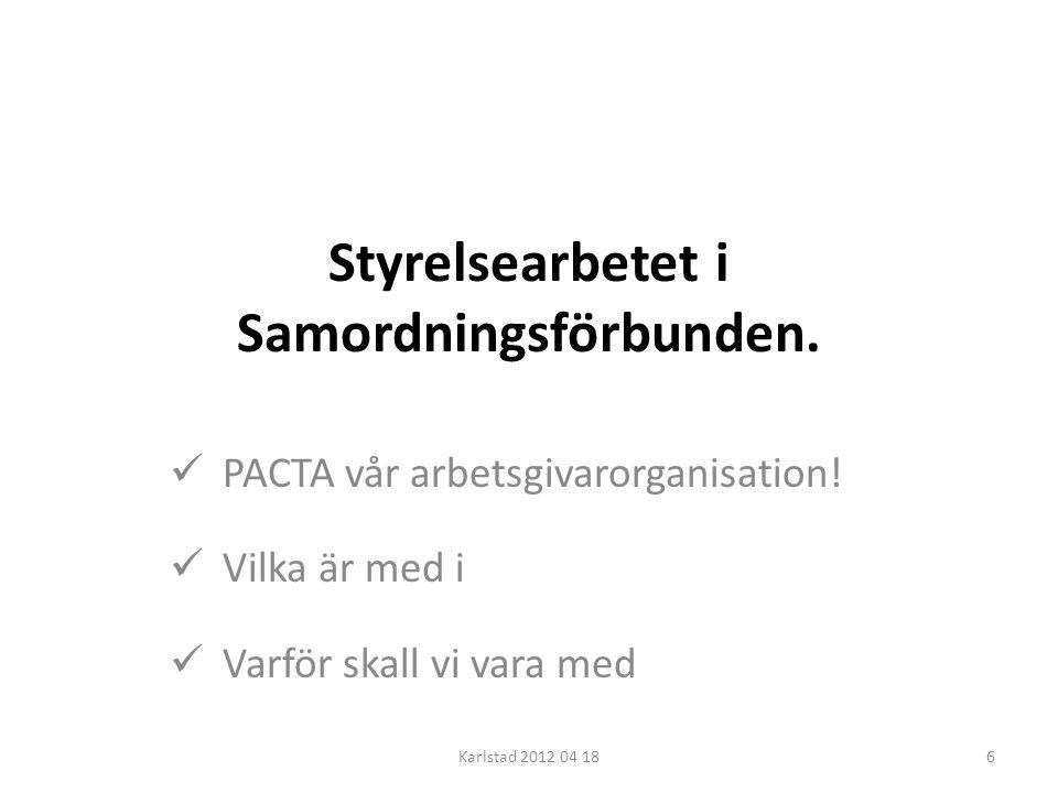 Styrelsearbetet i Samordningsförbunden.  PACTA vår arbetsgivarorganisation!  Vilka är med i  Varför skall vi vara med Karlstad 2012 04 186