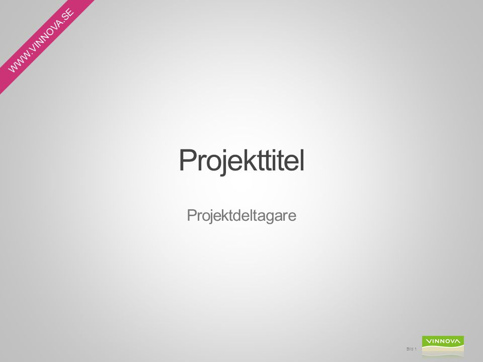 WWW.VINNOVA.SE Projekttitel Projektdeltagare Bild 1 Så anpassar du informationen i sidfoten Du kan enkelt anpassa vilken information som ska visas i sidfoten bredvid VINNOVA-loggan.
