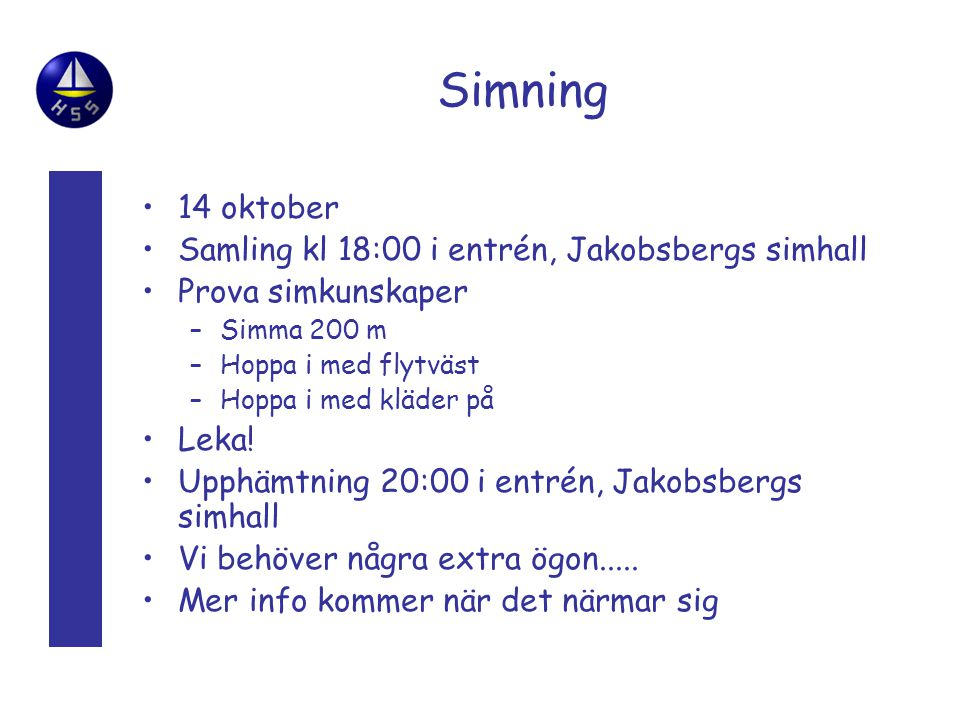 Simning •14 oktober •Samling kl 18:00 i entrén, Jakobsbergs simhall •Prova simkunskaper –Simma 200 m –Hoppa i med flytväst –Hoppa i med kläder på •Leka.