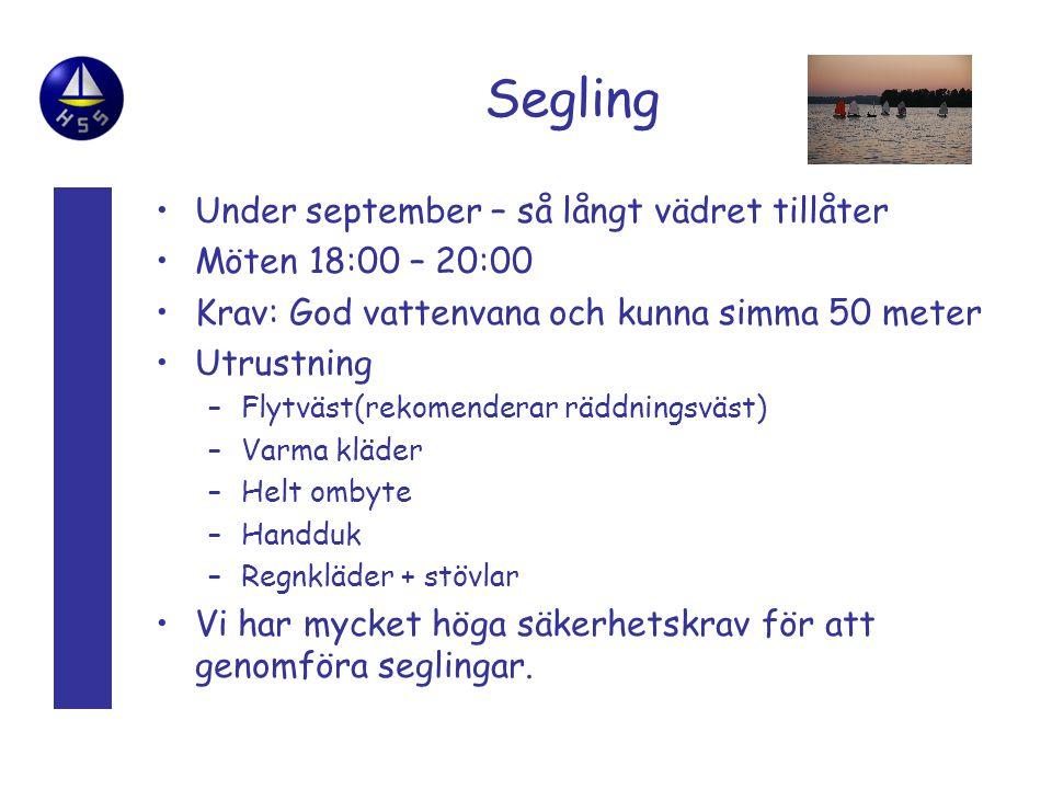 Segling •Under september – så långt vädret tillåter •Möten 18:00 – 20:00 •Krav: God vattenvana och kunna simma 50 meter •Utrustning –Flytväst(rekomend