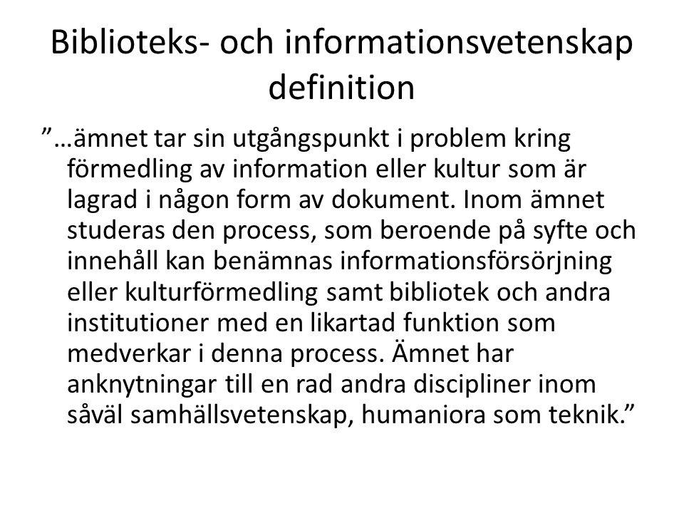 Biblioteks- och informationsvetenskap definition …ämnet tar sin utgångspunkt i problem kring förmedling av information eller kultur som är lagrad i någon form av dokument.