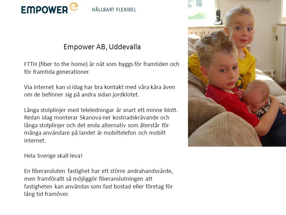 Empower AB, Uddevalla FTTH (fiber to the home) är nät som byggs för framtiden och för framtida generationer. Via internet kan vi idag har bra kontakt
