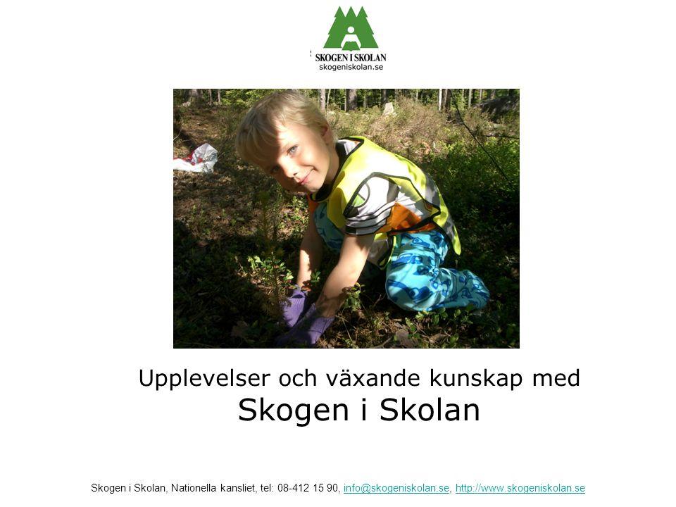 Upplevelser och växande kunskap med Skogen i Skolan Skogen i Skolan, Nationella kansliet, tel: 08-412 15 90, info@skogeniskolan.se, http://www.skogeni