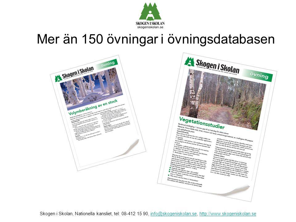 Mer än 150 övningar i övningsdatabasen Skogen i Skolan, Nationella kansliet, tel: 08-412 15 90, info@skogeniskolan.se, http://www.skogeniskolan.seinfo