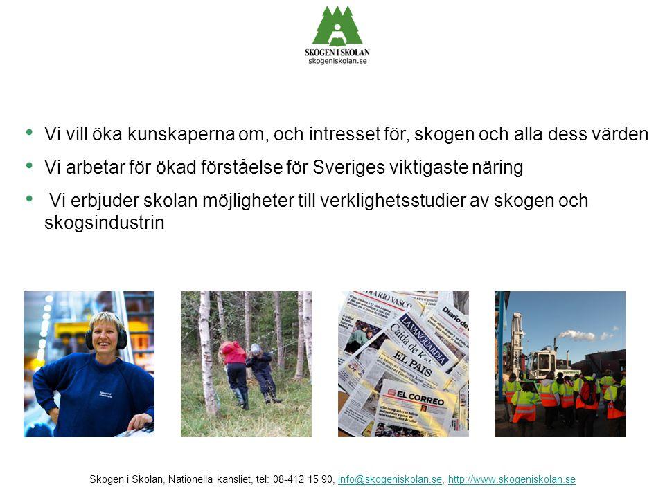 • Vi vill öka kunskaperna om, och intresset för, skogen och alla dess värden • Vi arbetar för ökad förståelse för Sveriges viktigaste näring • Vi erbj