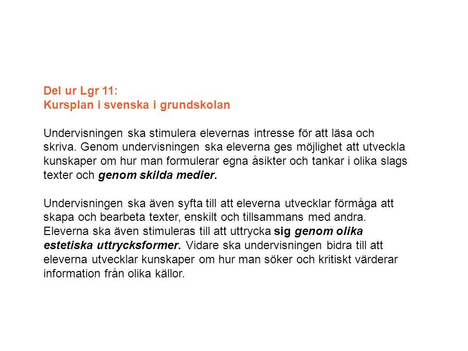 Del ur Lgr 11: Kursplan i svenska i grundskolan Undervisningen ska stimulera elevernas intresse för att läsa och skriva. Genom undervisningen ska elev
