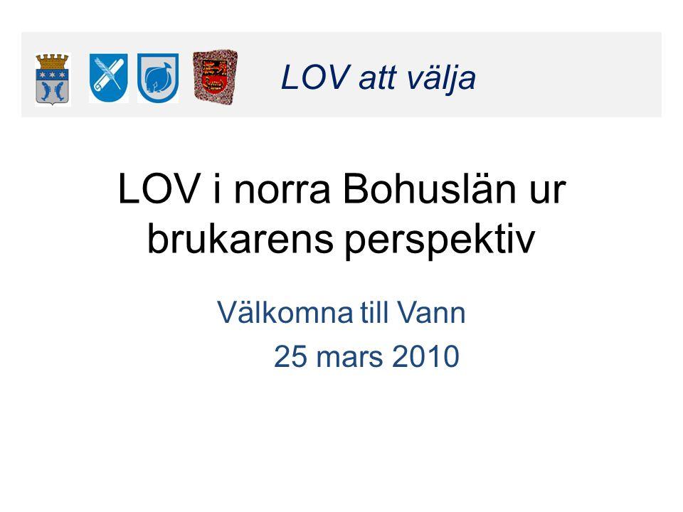 Klicka här för att ändra format LOV att välja Klicka här för att ändra format LOV att välja LOV i norra Bohuslän ur brukarens perspektiv Välkomna till