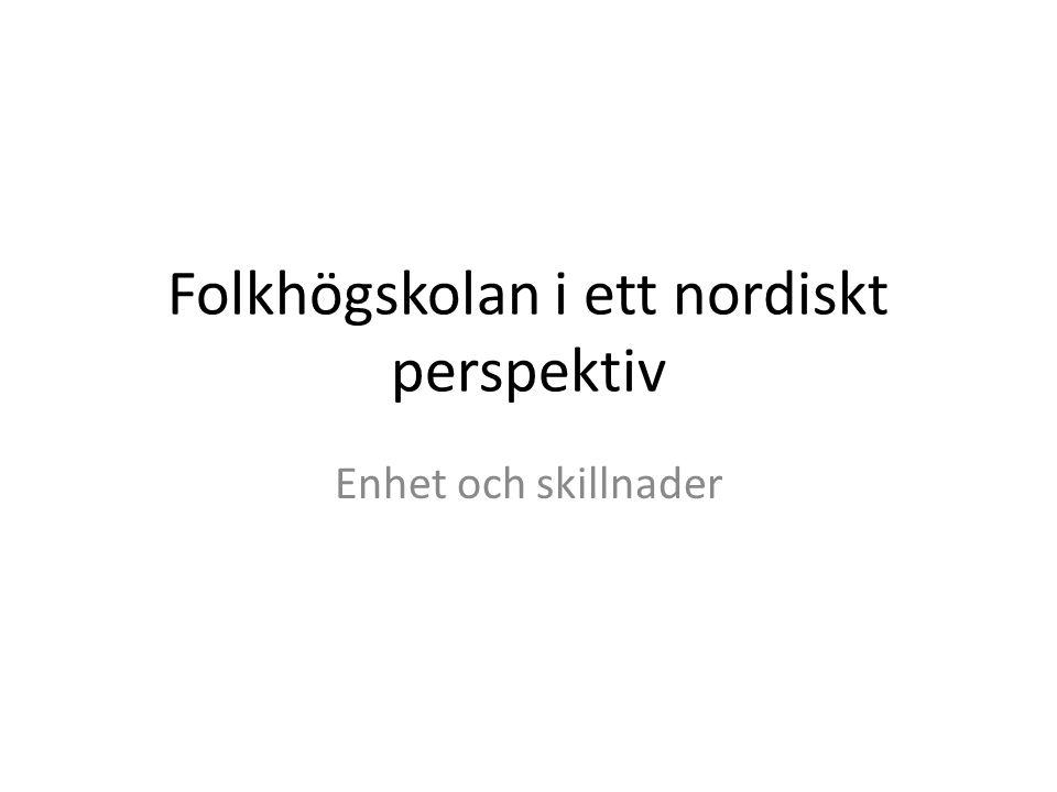 Folkhögskolan i ett nordiskt perspektiv Enhet och skillnader