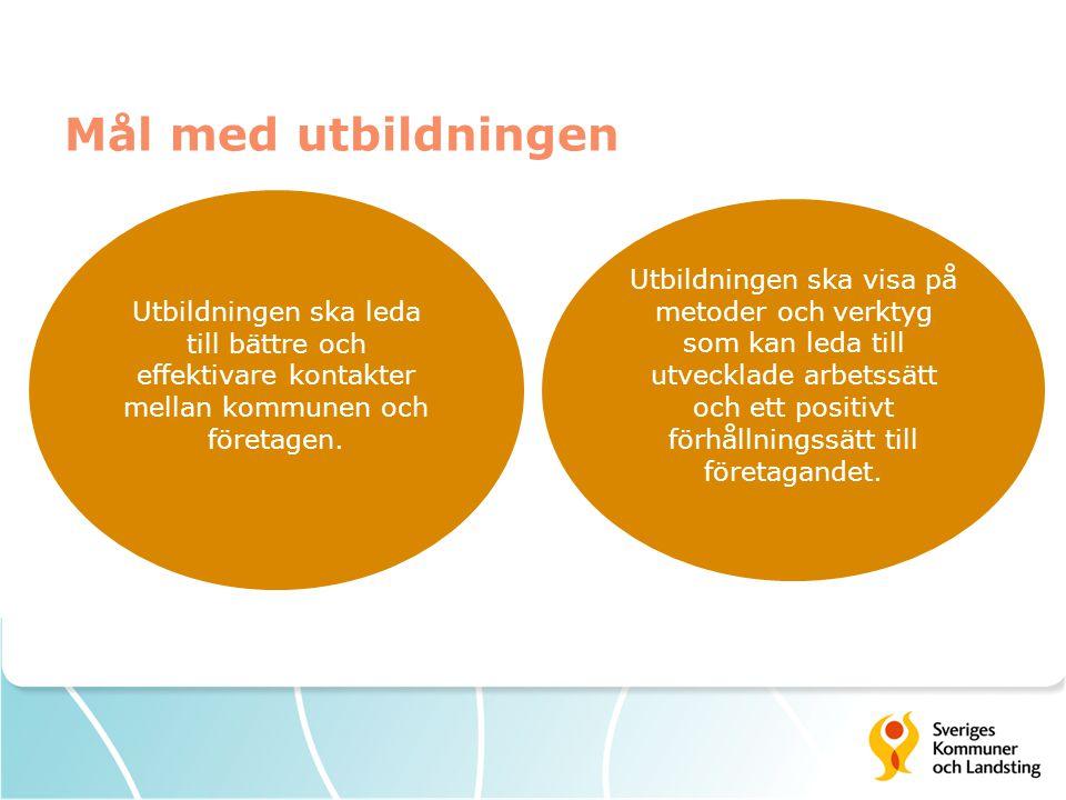 Mål med utbildningen Utbildningen ska leda till bättre och effektivare kontakter mellan kommunen och företagen. Utbildningen ska visa på metoder och v