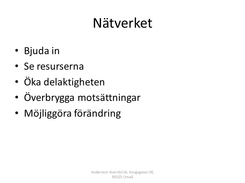 Nätverket • Bjuda in • Se resurserna • Öka delaktigheten • Överbrygga motsättningar • Möjliggöra förändring Andersson Kvarnbrink, Kungsgatan 36, 90325 Umeå