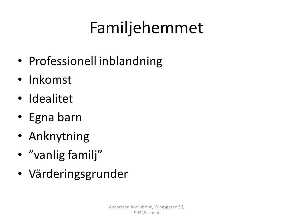 Familjehemmet • Professionell inblandning • Inkomst • Idealitet • Egna barn • Anknytning • vanlig familj • Värderingsgrunder Andersson Kvarnbrink, Kungsgatan 36, 90325 Umeå