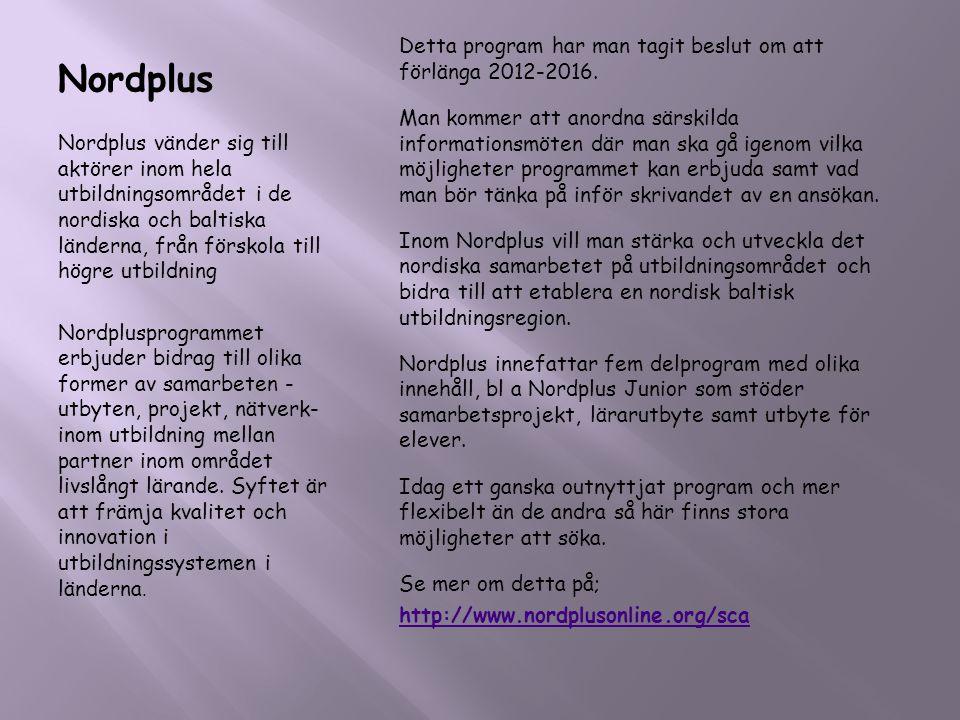 Nordplus Nordplus vänder sig till aktörer inom hela utbildningsområdet i de nordiska och baltiska länderna, från förskola till högre utbildning Nordpl