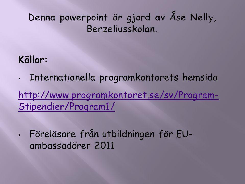 Källor: • Internationella programkontorets hemsida http://www.programkontoret.se/sv/Program- Stipendier/Program1/ • Föreläsare från utbildningen för E