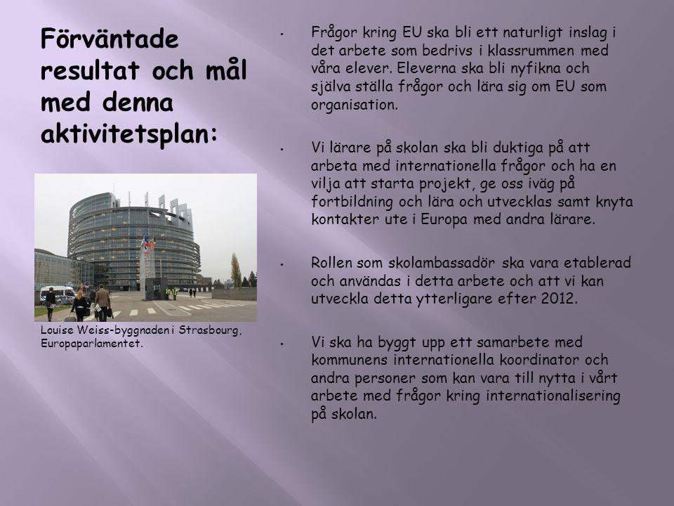 Förväntade resultat och mål med denna aktivitetsplan: Louise Weiss-byggnaden i Strasbourg, Europaparlamentet. • Frågor kring EU ska bli ett naturligt