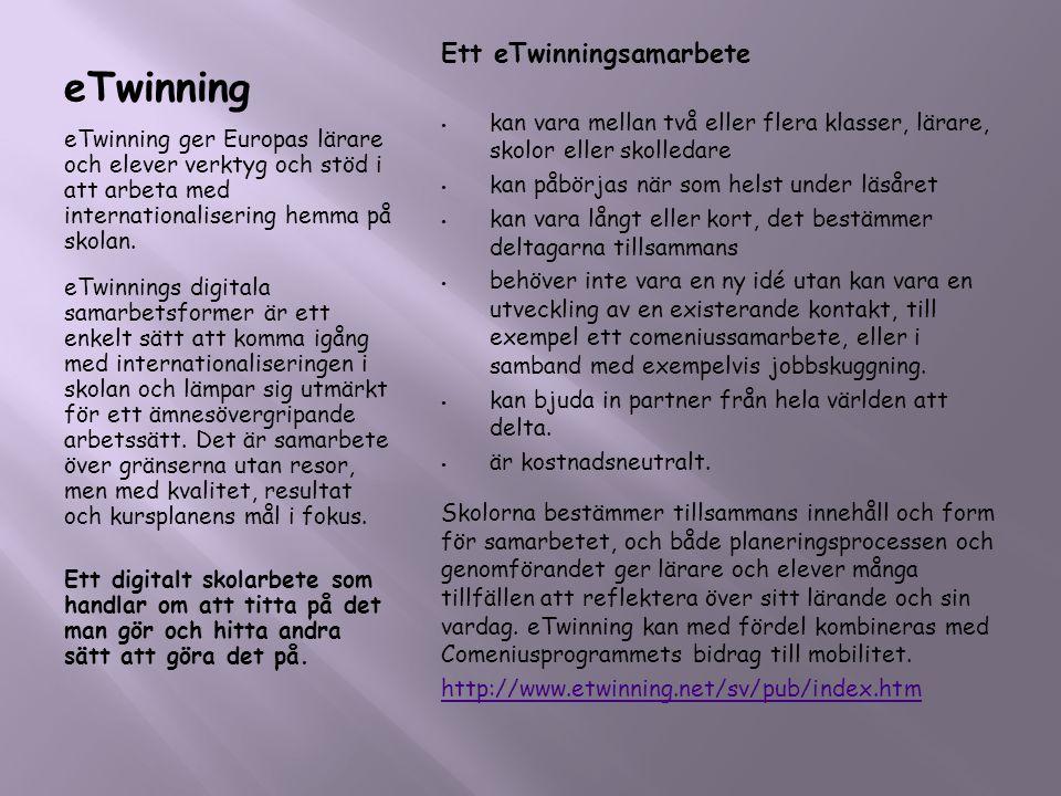 eTwinning eTwinning ger Europas lärare och elever verktyg och stöd i att arbeta med internationalisering hemma på skolan. eTwinnings digitala samarbet