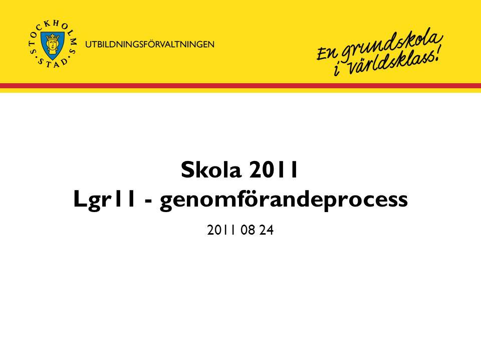 Skola 2011 Lgr11 - genomförandeprocess 2011 08 24