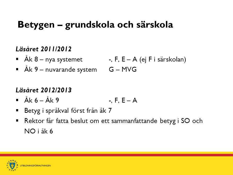 Betygen – grundskola och särskola Läsåret 2011/2012  Åk 8 – nya systemet-, F, E – A (ej F i särskolan)  Åk 9 – nuvarande systemG – MVG Läsåret 2012/