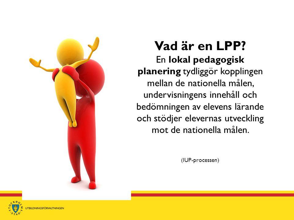 Vad är en LPP? En lokal pedagogisk planering tydliggör kopplingen mellan de nationella målen, undervisningens innehåll och bedömningen av elevens lära
