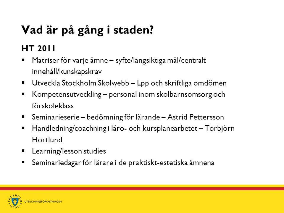Vad är på gång i staden? HT 2011  Matriser för varje ämne – syfte/långsiktiga mål/centralt innehåll/kunskapskrav  Utveckla Stockholm Skolwebb – Lpp