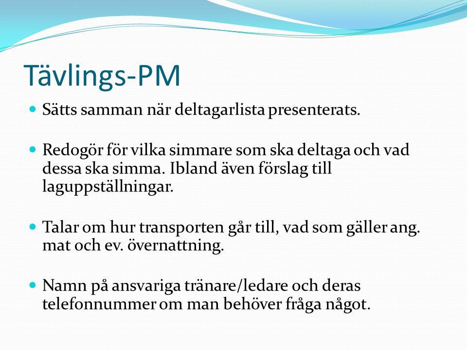 Tävlings-PM  Sätts samman när deltagarlista presenterats.  Redogör för vilka simmare som ska deltaga och vad dessa ska simma. Ibland även förslag ti