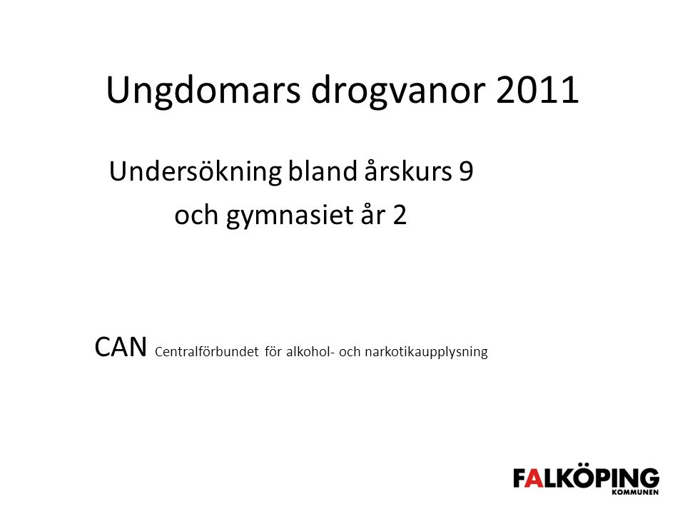 Ungdomars drogvanor 2011 Undersökning bland årskurs 9 och gymnasiet år 2 CAN Centralförbundet för alkohol- och narkotikaupplysning