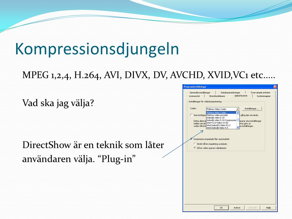 Kompressionsdjungeln MPEG 1,2,4, H.264, AVI, DIVX, DV, AVCHD, XVID,VC1 etc..... Vad ska jag välja? DirectShow är en teknik som låter användaren välja.