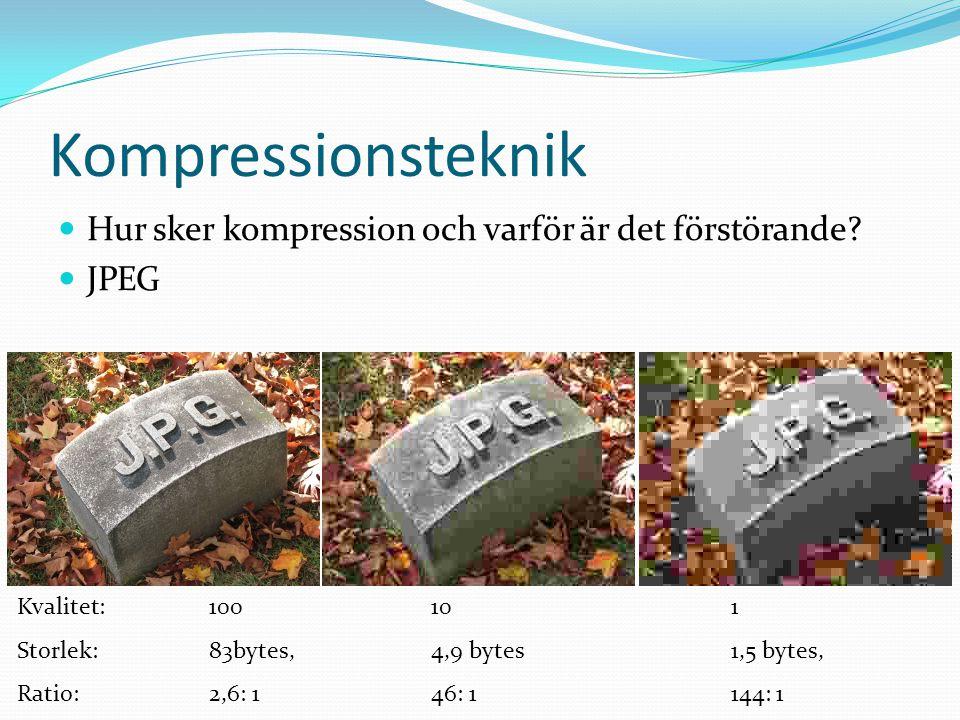 Kompressionsteknik  Hur sker kompression och varför är det förstörande?  JPEG Kvalitet:100 10 1 Storlek: 83bytes, 4,9 bytes 1,5 bytes, Ratio: 2,6: 1