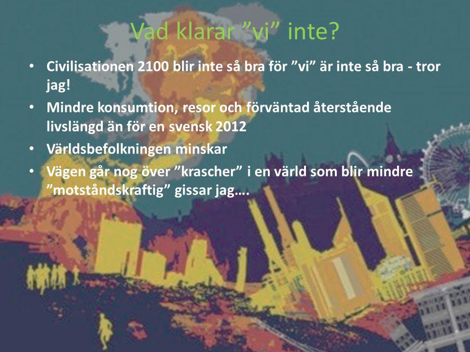 """Vad klarar """"vi"""" inte? • Civilisationen 2100 blir inte så bra för """"vi"""" är inte så bra - tror jag! • Mindre konsumtion, resor och förväntad återstående"""