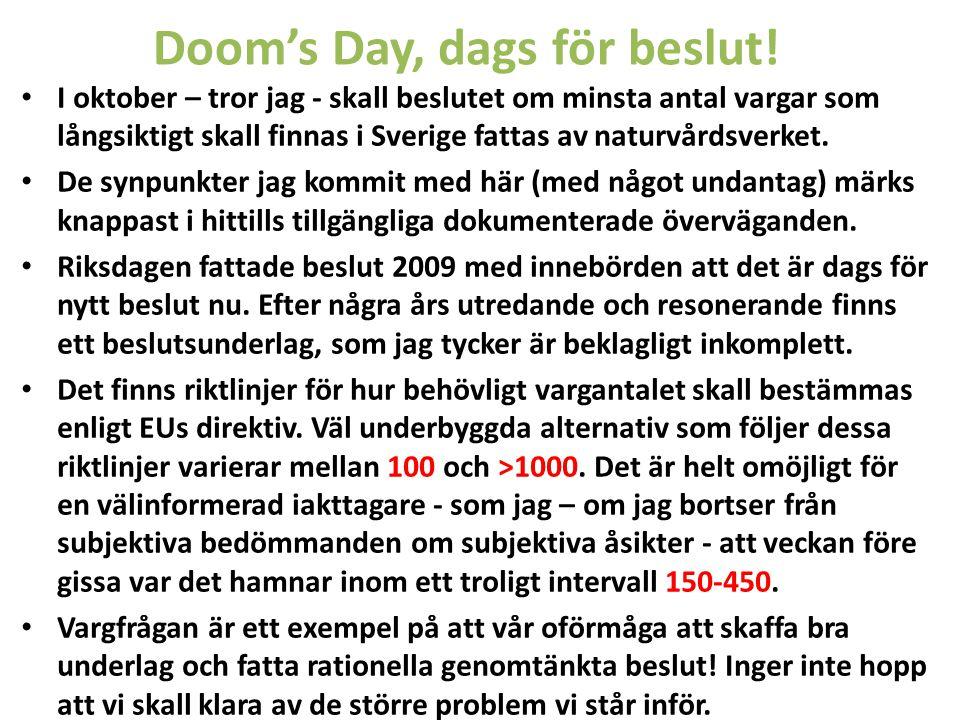 Doom's Day, dags för beslut! • I oktober – tror jag - skall beslutet om minsta antal vargar som långsiktigt skall finnas i Sverige fattas av naturvård