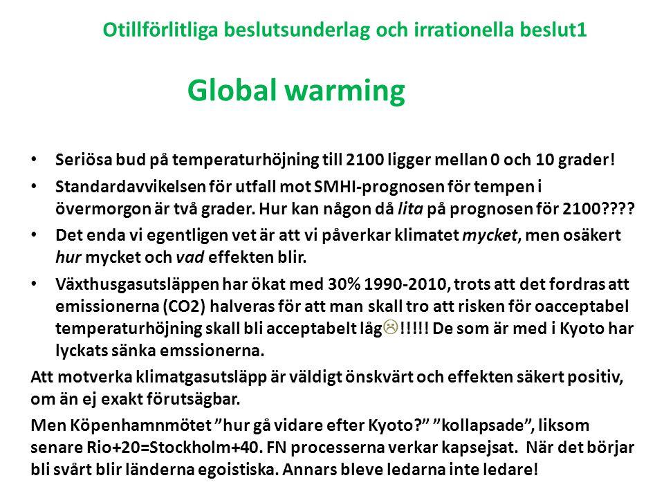 Otillförlitliga beslutsunderlag och irrationella beslut1 • Seriösa bud på temperaturhöjning till 2100 ligger mellan 0 och 10 grader! • Standardavvikel