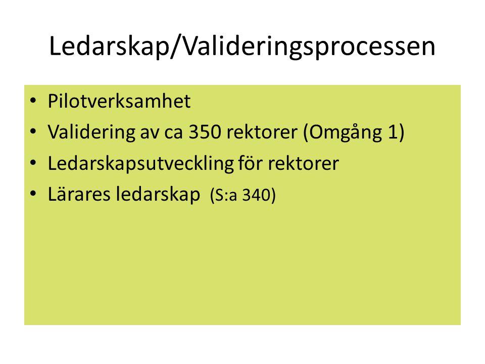 Ledarskap/Valideringsprocessen • Pilotverksamhet • Validering av ca 350 rektorer (Omgång 1) • Ledarskapsutveckling för rektorer • Lärares ledarskap (S